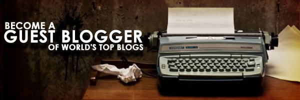 How to become a guest blogger of world's top blogs